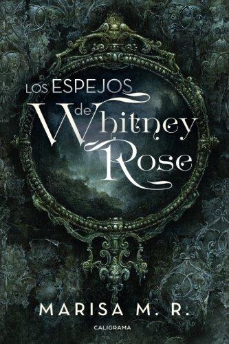 Los espejos de Whitney Rose (Caligrama) por Marisa M.R.