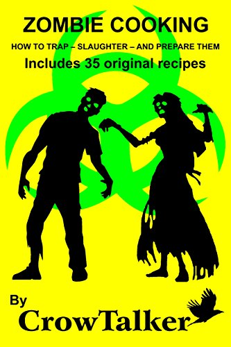 ZOMBIE COOKING: HOW TO TRAP - SLAUGHTER - AND PREPARE THEM Includes 35 original recipes (English Edition) -