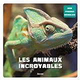 LES ANIMAUX INCROYABLES (COLL. MON PREMIER ANIMALIER)