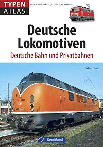 Lokomotiven: Typenatlas Deutsche Lokomotiven. Deutsche Bahn und Privatbahnen. Handbuch für Trainspotter, Eisenbahnfotografen, Lokfans und Technikbegeisterte. Kompaktüberblick aller Baureihen.