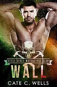 Wall: A Steel Bones Motorcycle Club Romance (English Edition)