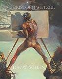 Dazwischen – Christoph Wetzel. Gemälde, Zeichnungen, Druckgrafik, Skulpturen