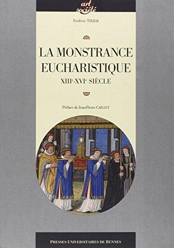 La monstrance eucharistique : Gense, typologie et fonctions d'un objet d'orfvrerie (XIIIe-XVIe sicle)