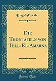 Die Thontafeln von Tell-El-Amarna (Classic Reprint) - Hugo Winckler