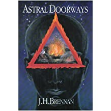 Astral Doorways: Techniques for Experiencing the Boundless Possibilities of the Astral Plane