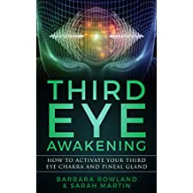 Third Eye Awakening: How To Activate Your Third Eye Chakra and Pineal Gland (English Edition)