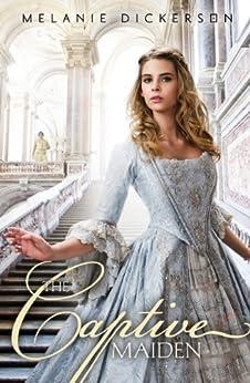 The Captive Maiden (Fairy Tale Romance Series) di [Dickerson, Melanie, Dickerson, Melanie]