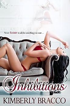Inhibitions (The UnInhibited Series Book 1) by [Bracco, Kimberly]