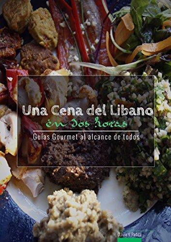Una Cena del Líbano en Dos Horas (Guías Gourmet al alcance  de todos nº 5)