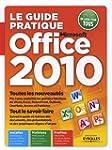 Le guide pratique Office 2010 : Toute...