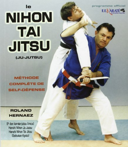 Le Nihon Tai Jitsu (Ju-Jutsu) : Méthode complète de self-défense par Roland Hernaez
