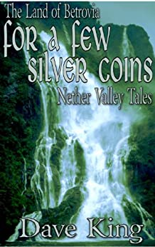 For a Few Silver Coins (Nether Valley Tales Book 3) (English Edition) von [King, Dave]