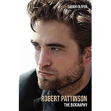 Robert Pattinson - The Biography