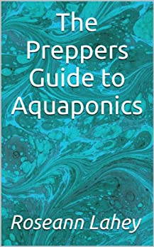 The Preppers Guide to Aquaponics (English Edition) von [Lahey, Roseann]