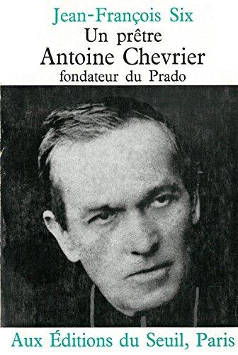 PRETRE ANTOINE CHEVRIER FONDATEUR DU P par Jean-François Six