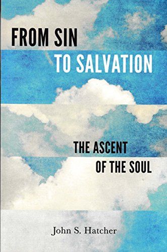 From Sin to Salvation: The Ascent of the Soul por John S., Ph.D. Hatcher