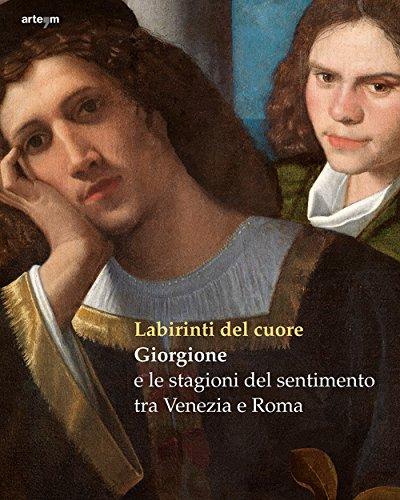 Labirinti del cuore. Giorgione e le stagioni del sentimento tra Venezia e Roma. Ediz. a colori: 24x30 cm (Storia e civiltà)