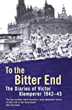 To The Bitter End: The Diaries of Victor Klemperer 1942-45