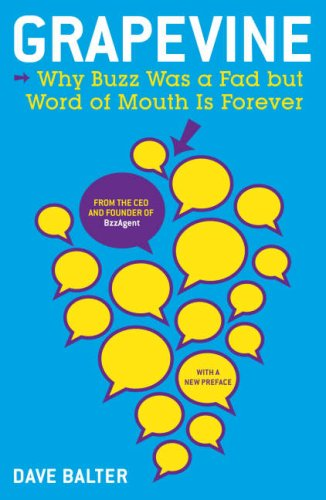 Grapevine: Why Buzz Was a Fad But Word of Mouth is Forever: 0