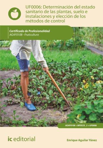 Descargar Libro Determinación del estado sanitario de las plantas, suelo e instalaciones y elección de los métodos de control. AGAF0108 de Enrique Aguilar Yánez