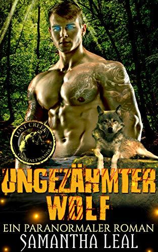 Ungezähmter Wolf: Ein Paranormaler Roman (Die Gestaltwandler von Lost Creek)