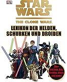 Star Wars The Clone Wars - Lexikon der Helden, Schurken und Droiden: Über 200 Jedi, Sith, Droiden, Aliens und mehr!