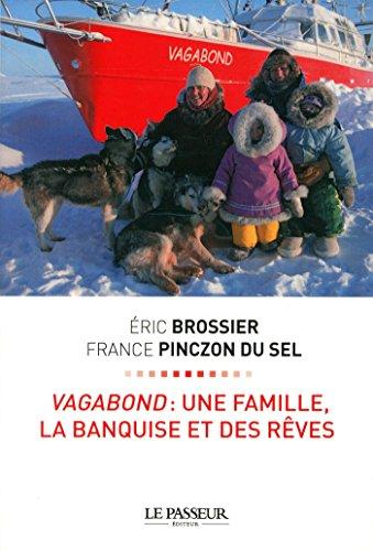 Vagabond : Une famille, la banquise et des rêves par Eric Brossier, France Pinczon du Sel