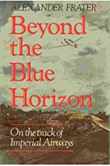 Beyond the Blue Horizon: On the Track of Imperial Airways Hardcover
