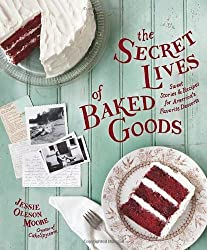 The Secret Lives of Baked Goods: Sweet Stories & Recipes for America's Favorite Desserts by Jessie Oleson Moore (2013-05-07)