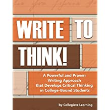 Write to Think!: A Powerful and Proven Writing Approach that Develops Critical Thinking in College-Bound Students (Write to Think- Write to Achieve Book 2) (English Edition)