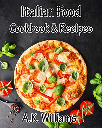 Italian Food Cookbook & Recipes: 39 Recipes Italian Regional Classic Quick & Easy Cooking with great ingredients for Family Style (English Edition)