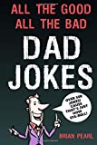All The Good, All The Bad Dad Jokes: These Jokes Are So Bad, Dad Will Find Them Good!...