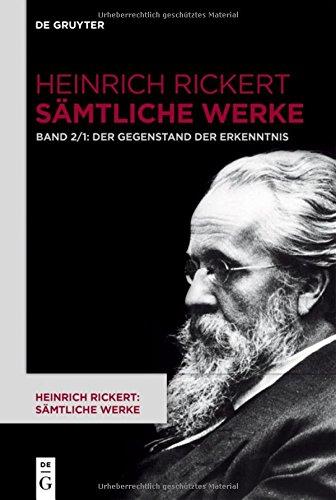 Heinrich Rickert: Sämtliche Werke: Der Gegenstand der Erkenntnis: Historisch-kritische Ausgabe. Teil 1: 2. Auflage (1904). 1. Auflage durch ... und 4./5. Auflage durch editorischen Apparat