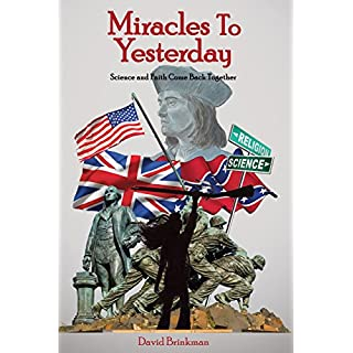 Miracles to Yesterday: Science and Faith Come Back Together
