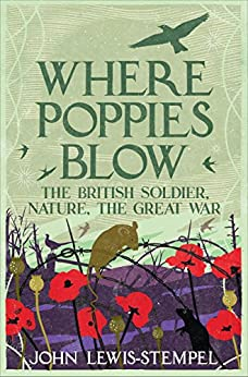 Where Poppies Blow: The British Soldier, Nature, the Great War by [Lewis-Stempel, John]