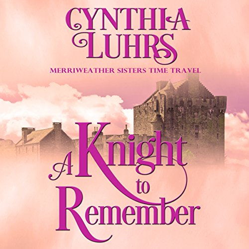 A Knight to Remember: Merriweather Sisters Time Travel Series, Book 1