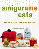 AmiguruMe Eats: Make Cute Crochet Foods