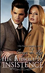 His Absolute Insistence: A Scandalous Billionaire Love Story (Jessika, #2) by Cerys du Lys (2014-11-10)