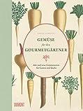 Gemüse für den Gourmetgärtner: Alte und neue Gemüsesorten für Garten und Küche