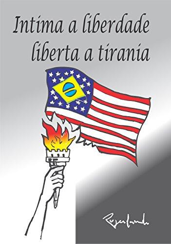 Intima a Liberdade, Liberta a Tirania (Portuguese Edition) por Rogerlando Cavalcante