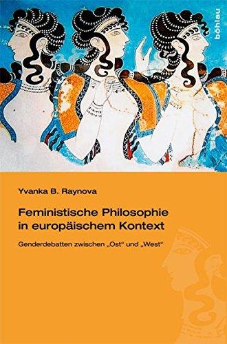 """Feministische Philosophie in europäischem Kontext. Gender-Debatten zwischen """"Ost"""" und """"West"""": Gender-Debatten zwischen """"Ost"""" ... zwischen """"Ost"""" und """"West"""""""