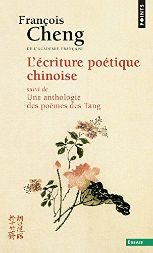 L'Ecriture poétique chinoise. Suivi d'une anthologie des poèmes des Tang