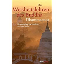 Die Weisheitslehren des Buddha: Dhammapada (Fernöstliche Klassiker)