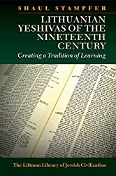 Lithuanian Yeshivas of the Nineteenth Century: Creating a Tradition of Learning (Littman Library of Jewish Civilization)