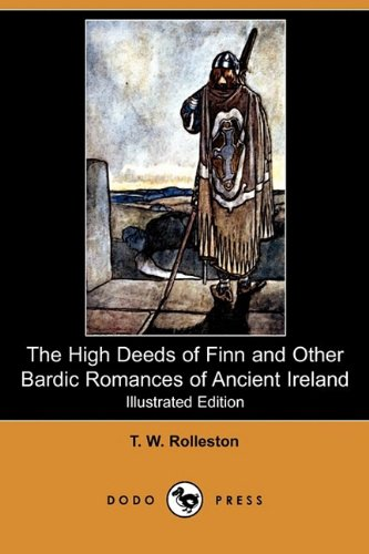 The High Deeds of Finn and Other Bardic Romances of Ancient Ireland (Illustrated Edition) (Dodo Press) Cover Image