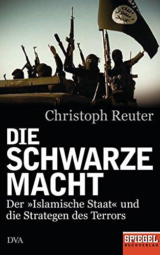 Die schwarze Macht: Der »Islamische Staat« und die Strategen des Terrors - Ein SPIEGEL-Buch (Asiatischen Spiegel Schwarz)