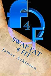 Swap Fat 4 Fit: The Ultimate Beginners Guide For Fitness And Fat Loss