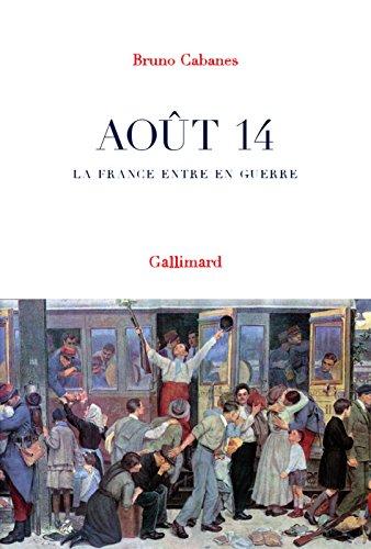 Août 14. La France entre en guerre