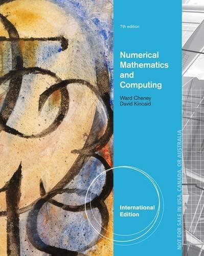 Numerical Mathematics and Computing (International Edition): Written by E. W. Cheney, 2012 Edition, (7th International edition) Publisher: Brooks/Cole [Paperback]