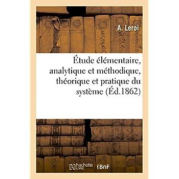 Étude élémentaire, analytique et méthodique: théorique et pratique du système réellement rationnel de la comptabilité